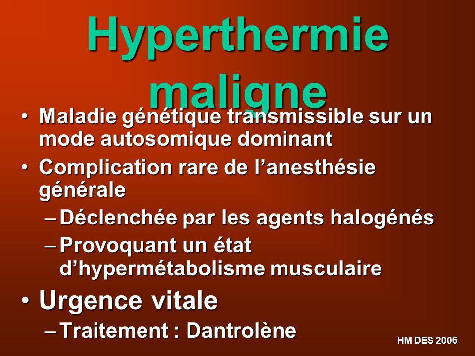 HM DES 2006 Hyperthermie maligne Maladie génétique transmissible sur un mode autosomique dominant Maladie génétique transmissible sur un mode autosomi