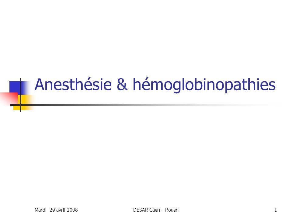 Mardi 29 avril 2008DESAR Caen - Rouen1 Anesthésie & hémoglobinopathies
