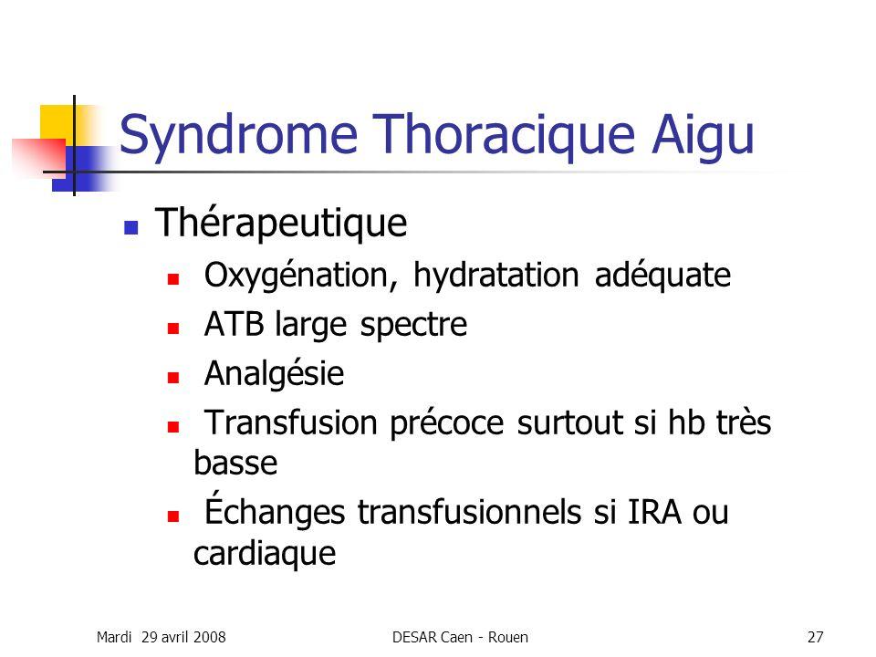 Mardi 29 avril 2008DESAR Caen - Rouen27 Syndrome Thoracique Aigu Thérapeutique Oxygénation, hydratation adéquate ATB large spectre Analgésie Transfusi