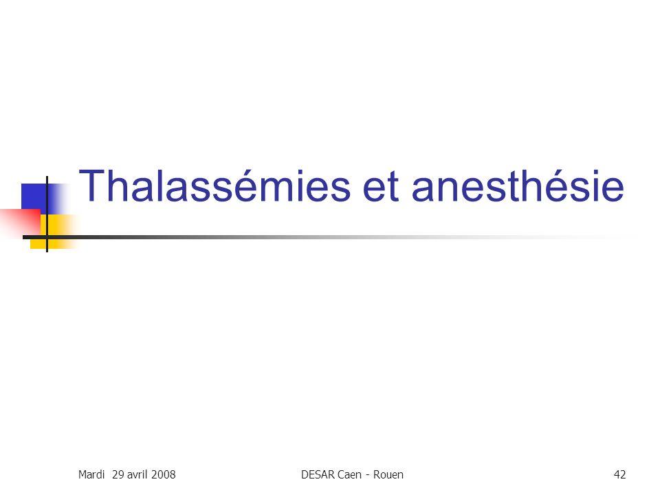 Mardi 29 avril 2008DESAR Caen - Rouen42 Thalassémies et anesthésie