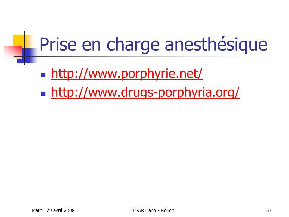 Mardi 29 avril 2008DESAR Caen - Rouen67 Prise en charge anesthésique http://www.porphyrie.net/ http://www.drugs-porphyria.org/