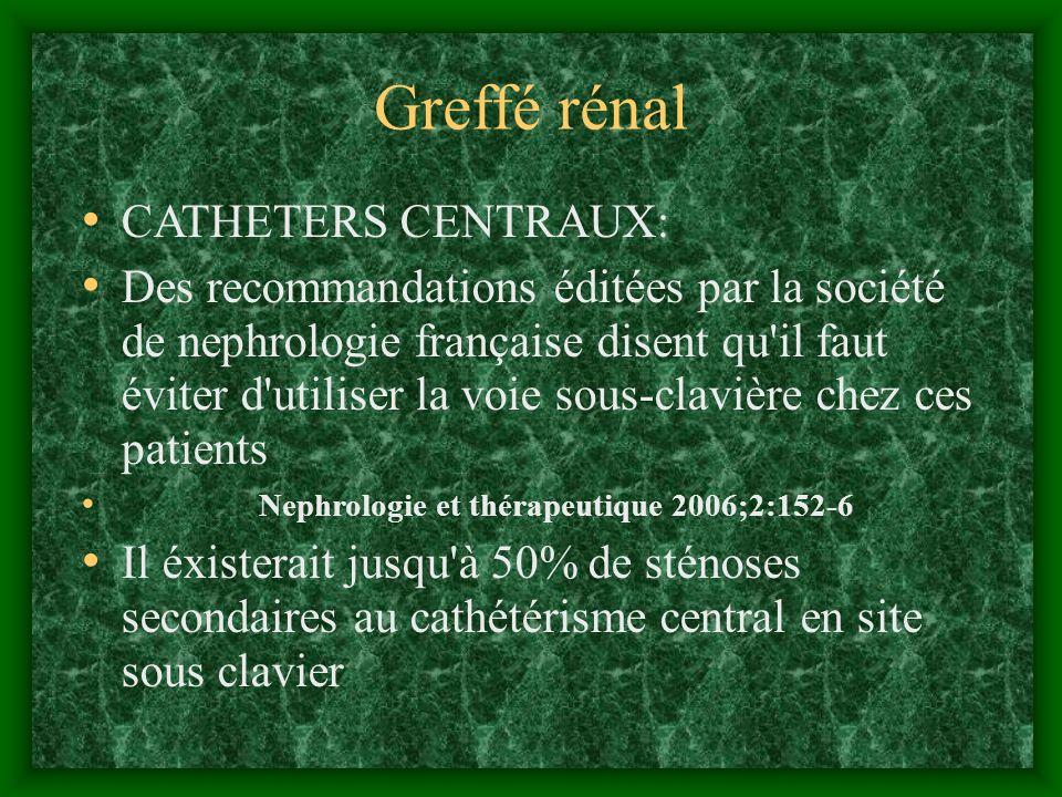Greffé rénal CATHETERS CENTRAUX: Des recommandations éditées par la société de nephrologie française disent qu'il faut éviter d'utiliser la voie sous-