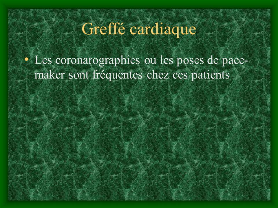 Greffé cardiaque Les coronarographies ou les poses de pace- maker sont fréquentes chez ces patients
