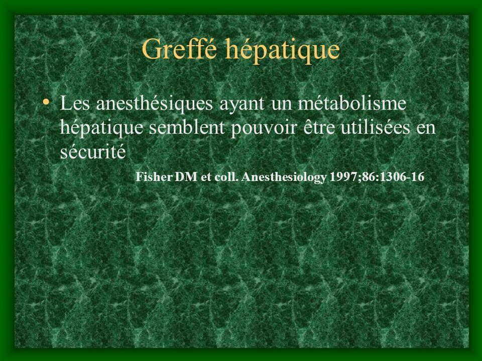 Greffé hépatique Les anesthésiques ayant un métabolisme hépatique semblent pouvoir être utilisées en sécurité Fisher DM et coll. Anesthesiology 1997;8
