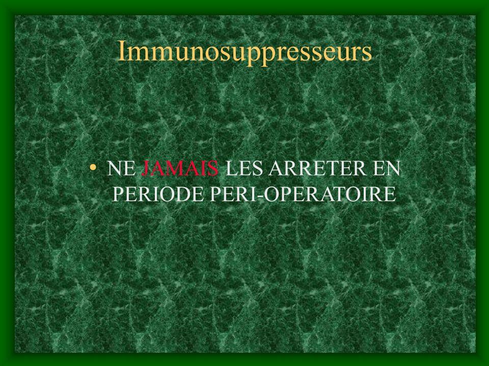 Immunosuppresseurs NE JAMAIS LES ARRETER EN PERIODE PERI-OPERATOIRE