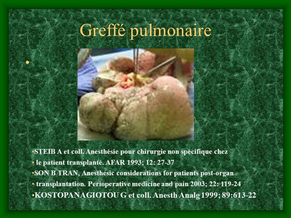 Greffé pulmonaire STEIB A et coll. Anesthésie pour chirurgie non spécifique chez le patient transplanté. AFAR 1993; 12: 27-37 SON B TRAN, Anesthesic c