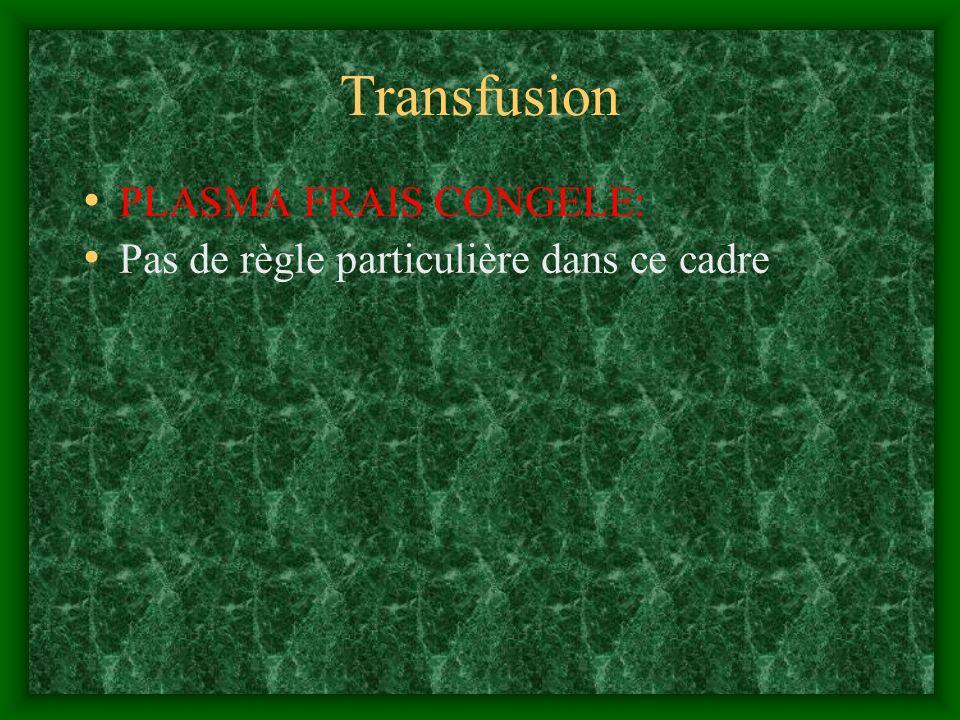 Transfusion PLASMA FRAIS CONGELE: Pas de règle particulière dans ce cadre
