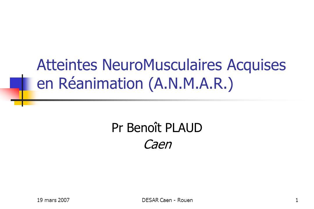 19 mars 2007DESAR Caen - Rouen12 Anmar : incidence, atteinte proximale et symétrique Cohorte de 95 patients 24 patients avec ANMAR Incidence 25% (IC 95% 17 - 35 %) De Jonghe et al.