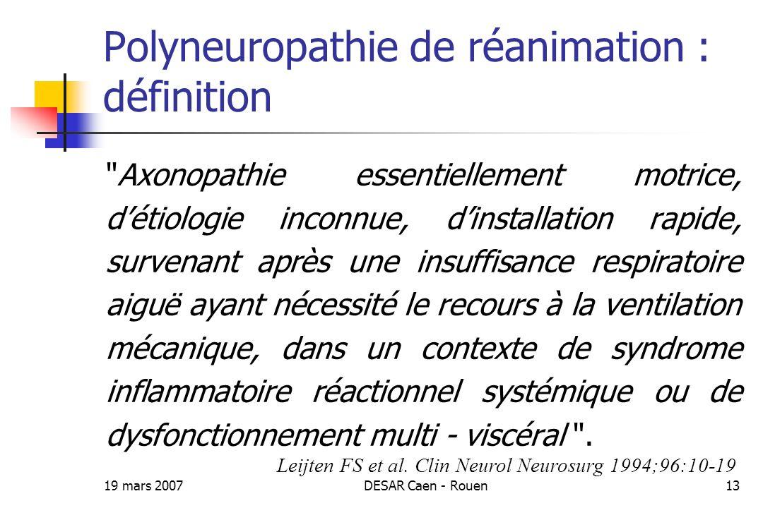 19 mars 2007DESAR Caen - Rouen13 Polyneuropathie de réanimation : définition