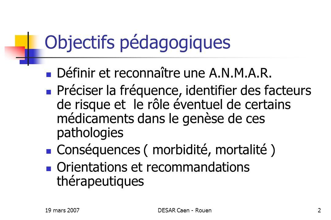 19 mars 2007DESAR Caen - Rouen2 Objectifs pédagogiques Définir et reconnaître une A.N.M.A.R. Préciser la fréquence, identifier des facteurs de risque
