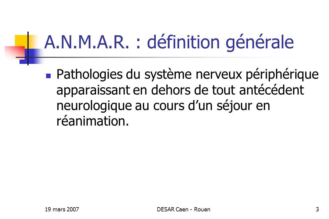 19 mars 2007DESAR Caen - Rouen3 A.N.M.A.R. : définition générale Pathologies du système nerveux périphérique apparaissant en dehors de tout antécédent