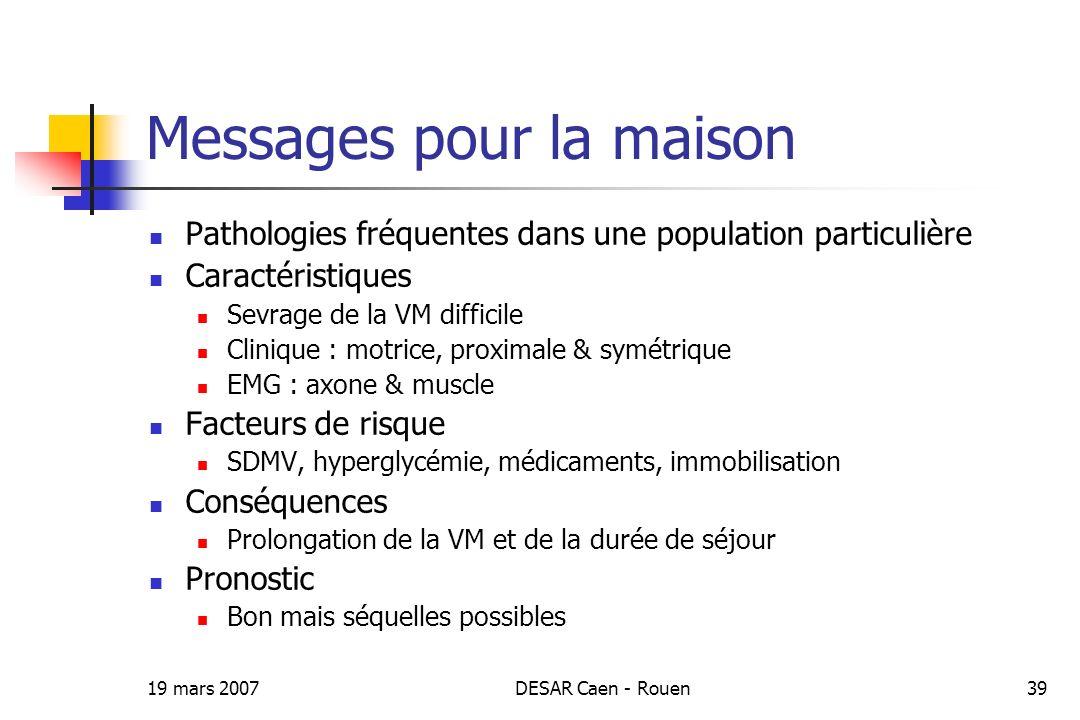19 mars 2007DESAR Caen - Rouen39 Messages pour la maison Pathologies fréquentes dans une population particulière Caractéristiques Sevrage de la VM dif