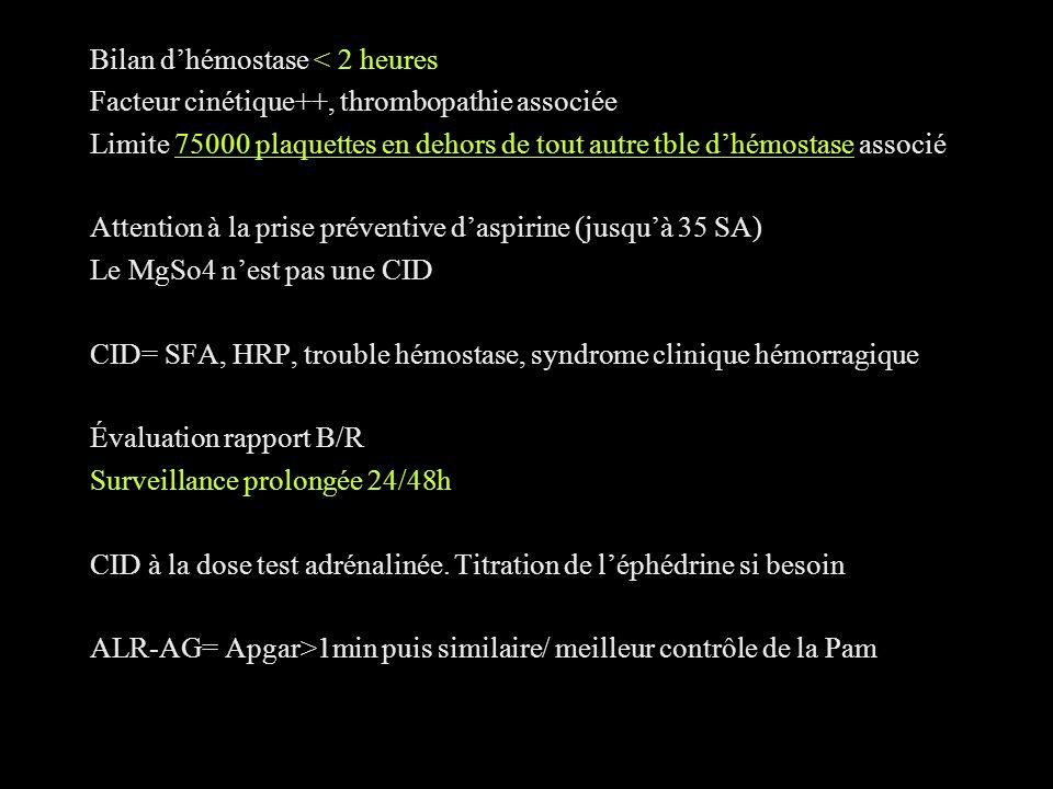 Bilan dhémostase < 2 heures Facteur cinétique++, thrombopathie associée Limite 75000 plaquettes en dehors de tout autre tble dhémostase associé Attent
