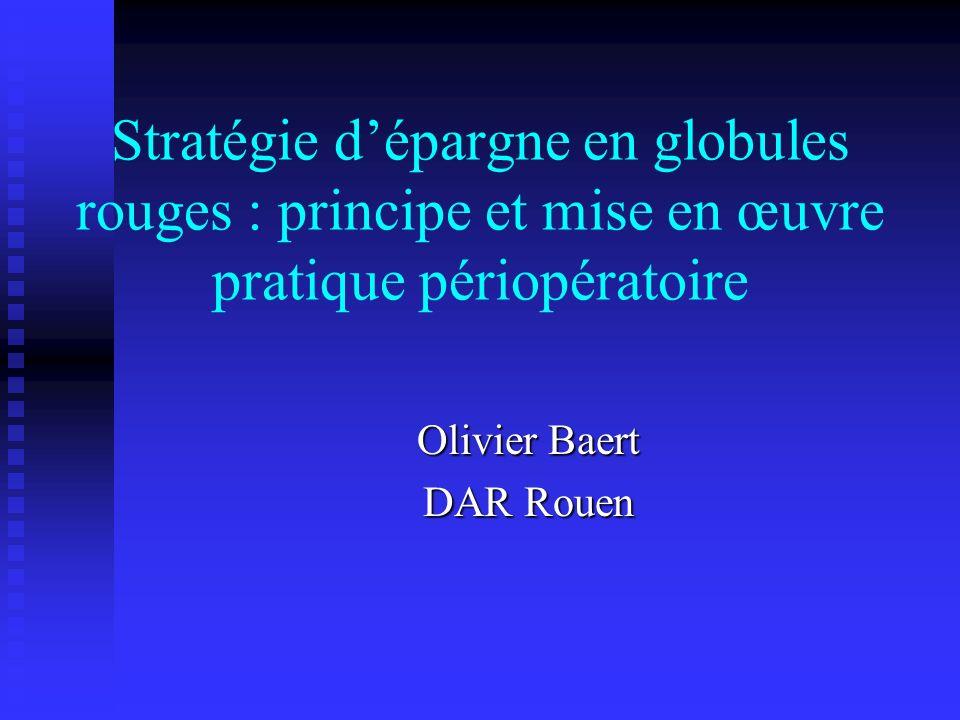 Stratégie dépargne en globules rouges : principe et mise en œuvre pratique périopératoire Olivier Baert DAR Rouen