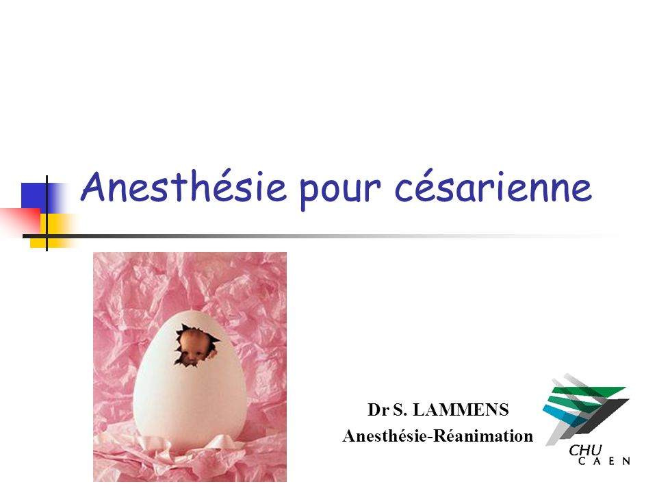 Anesthésie pour césarienne Dr S. LAMMENS Anesthésie-Réanimation