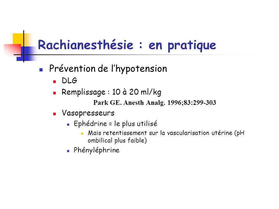 Rachianesthésie : en pratique Prévention de lhypotension DLG Remplissage : 10 à 20 ml/kg Park GE. Anesth Analg. 1996;83:299-303 Vasopresseurs Ephédrin