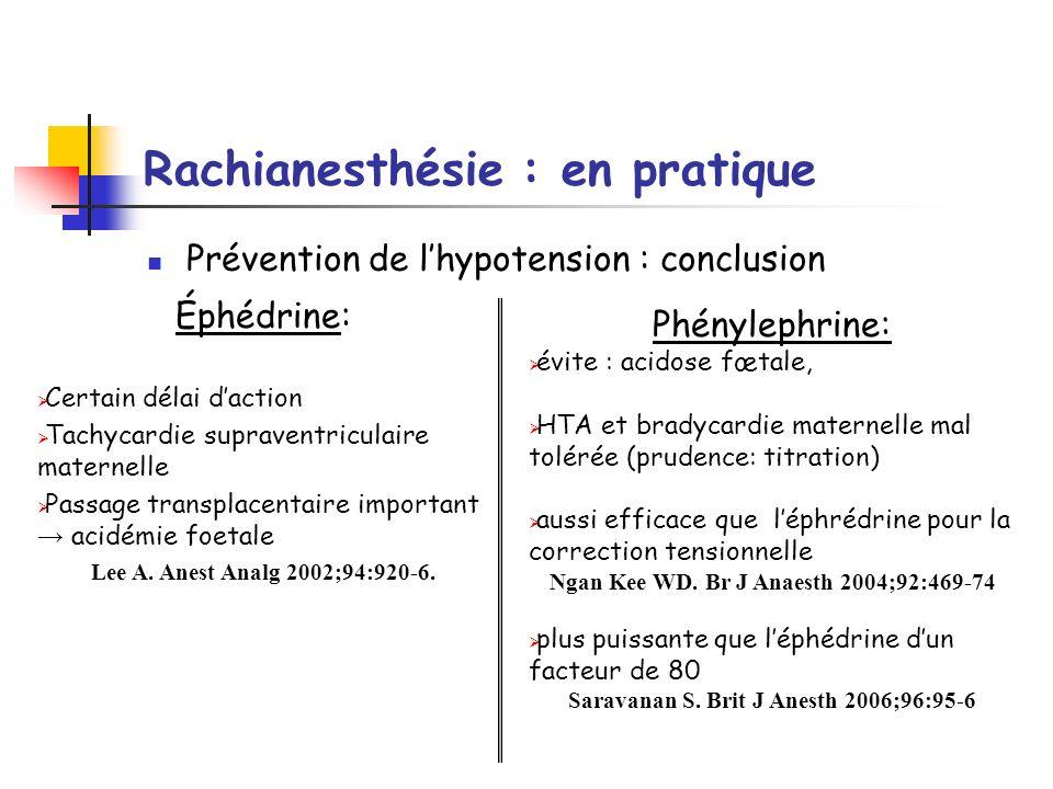 Rachianesthésie : en pratique Prévention de lhypotension : conclusion Éphédrine: Certain délai daction Tachycardie supraventriculaire maternelle Passa