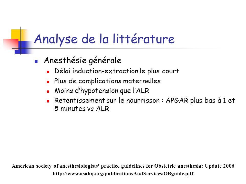 Analyse de la littérature Anesthésie générale Délai induction-extraction le plus court Plus de complications maternelles Moins dhypotension que lALR R