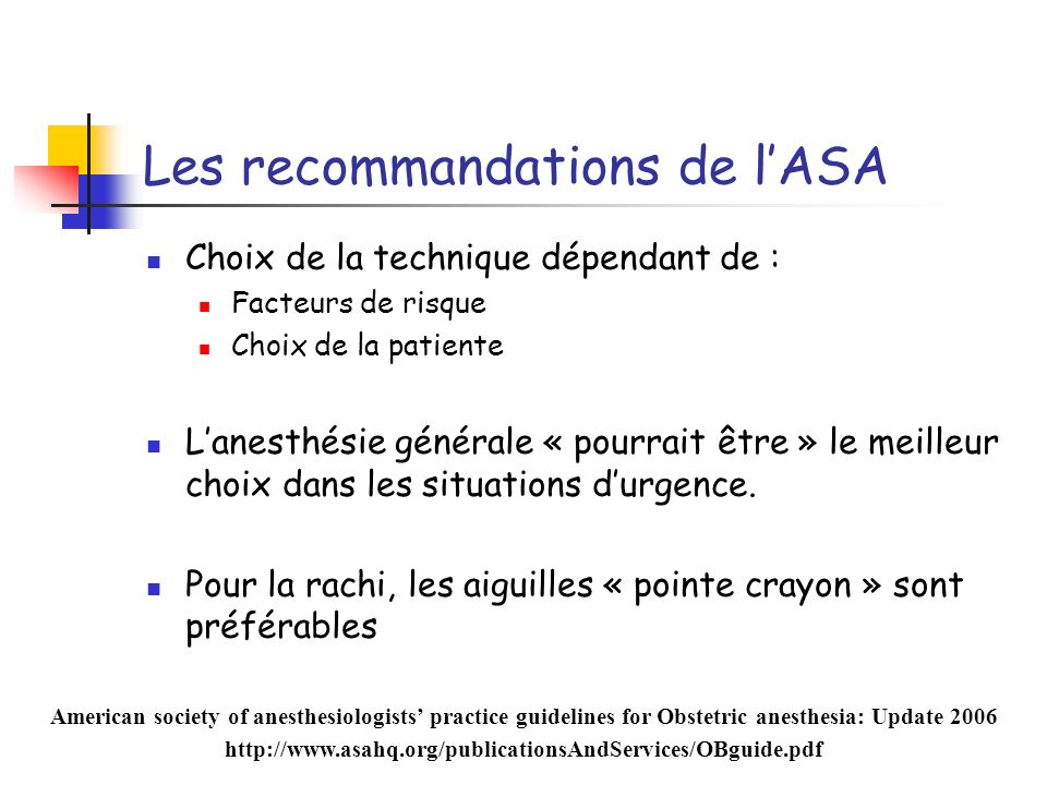 Les recommandations de lASA Choix de la technique dépendant de : Facteurs de risque Choix de la patiente Lanesthésie générale « pourrait être » le mei
