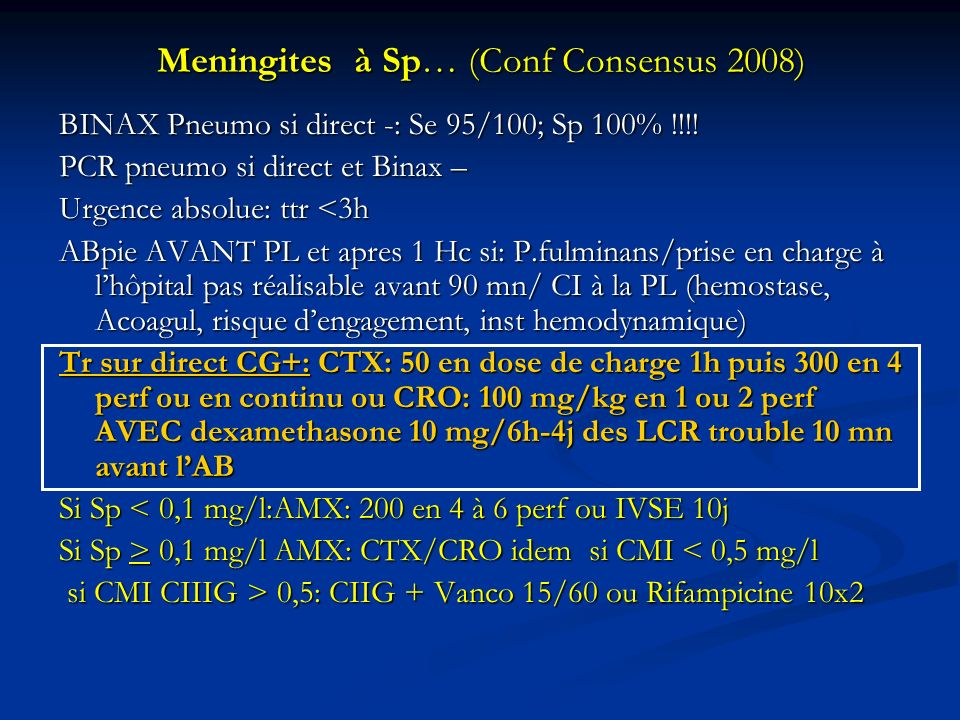 Meningites à Sp… (Conf Consensus 2008) BINAX Pneumo si direct -: Se 95/100; Sp 100% !!!! PCR pneumo si direct et Binax – Urgence absolue: ttr <3h ABpi