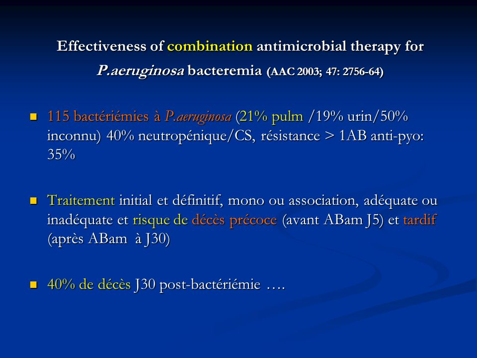 Effectiveness of combination antimicrobial therapy for P.aeruginosa bacteremia (AAC 2003; 47: 2756-64) 115 bactériémies à P.aeruginosa (21% pulm /19%
