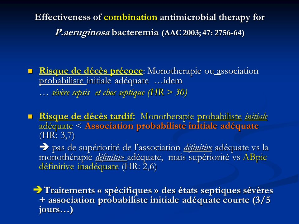 Effectiveness of combination antimicrobial therapy for P.aeruginosa bacteremia (AAC 2003; 47: 2756-64) Risque de décès précoce: Monotherapie ou associ