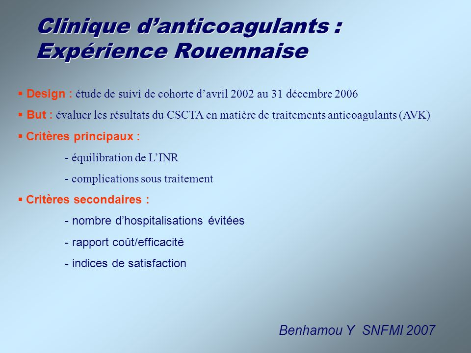 Clinique danticoagulants : Expérience Rouennaise Design : étude de suivi de cohorte davril 2002 au 31 décembre 2006 But : évaluer les résultats du CSC