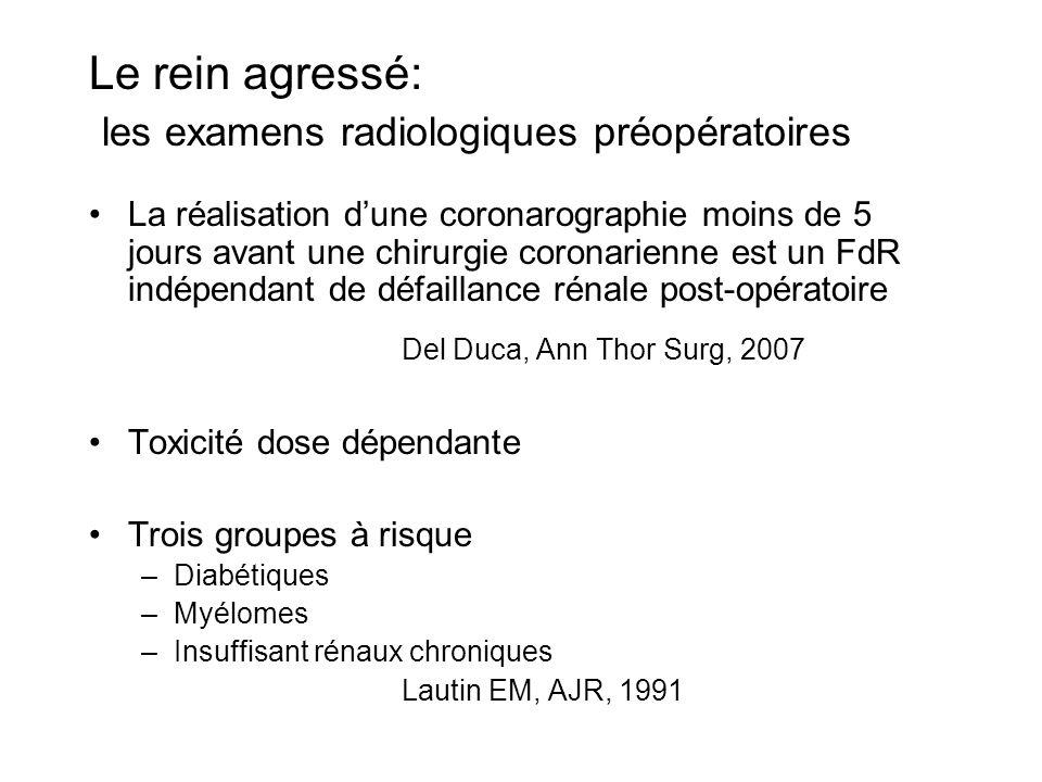 Le rein agressé: les examens radiologiques préopératoires La réalisation dune coronarographie moins de 5 jours avant une chirurgie coronarienne est un