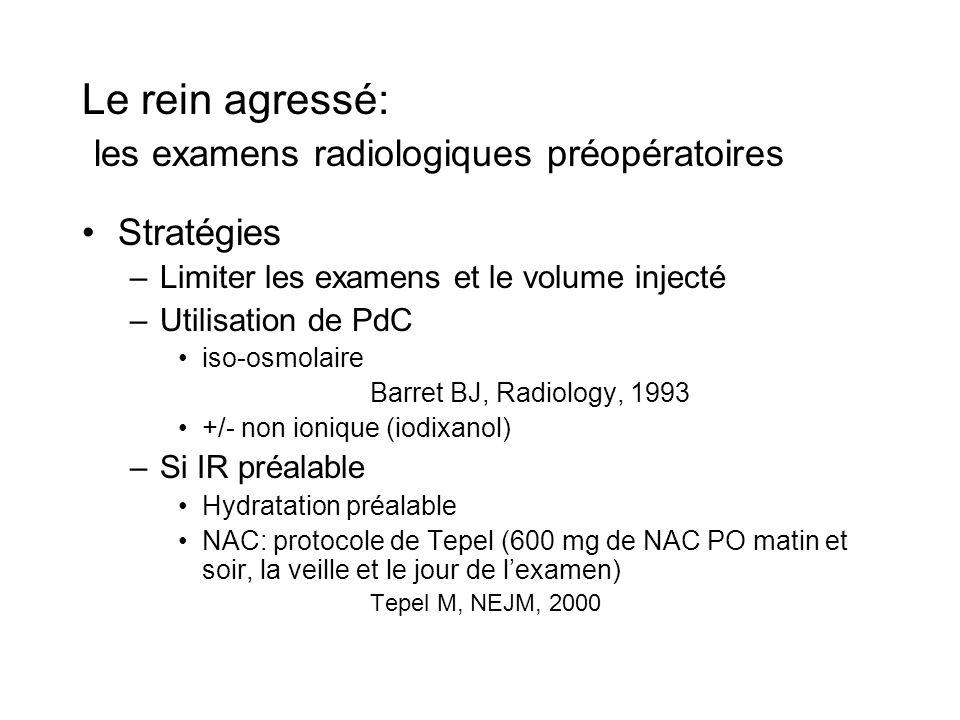 Le rein agressé: les examens radiologiques préopératoires Stratégies –Limiter les examens et le volume injecté –Utilisation de PdC iso-osmolaire Barre