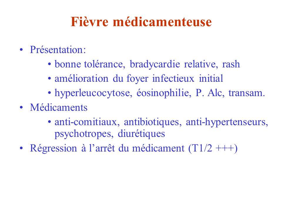 Fièvre médicamenteuse Présentation: bonne tolérance, bradycardie relative, rash amélioration du foyer infectieux initial hyperleucocytose, éosinophili