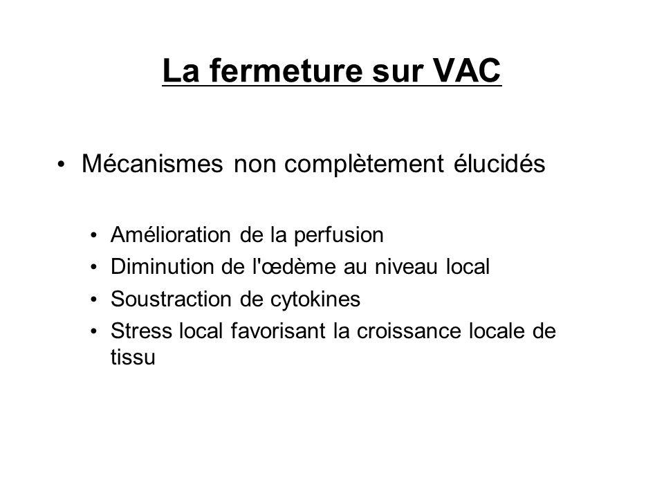 La fermeture sur VAC Mécanismes non complètement élucidés Amélioration de la perfusion Diminution de l'œdème au niveau local Soustraction de cytokines