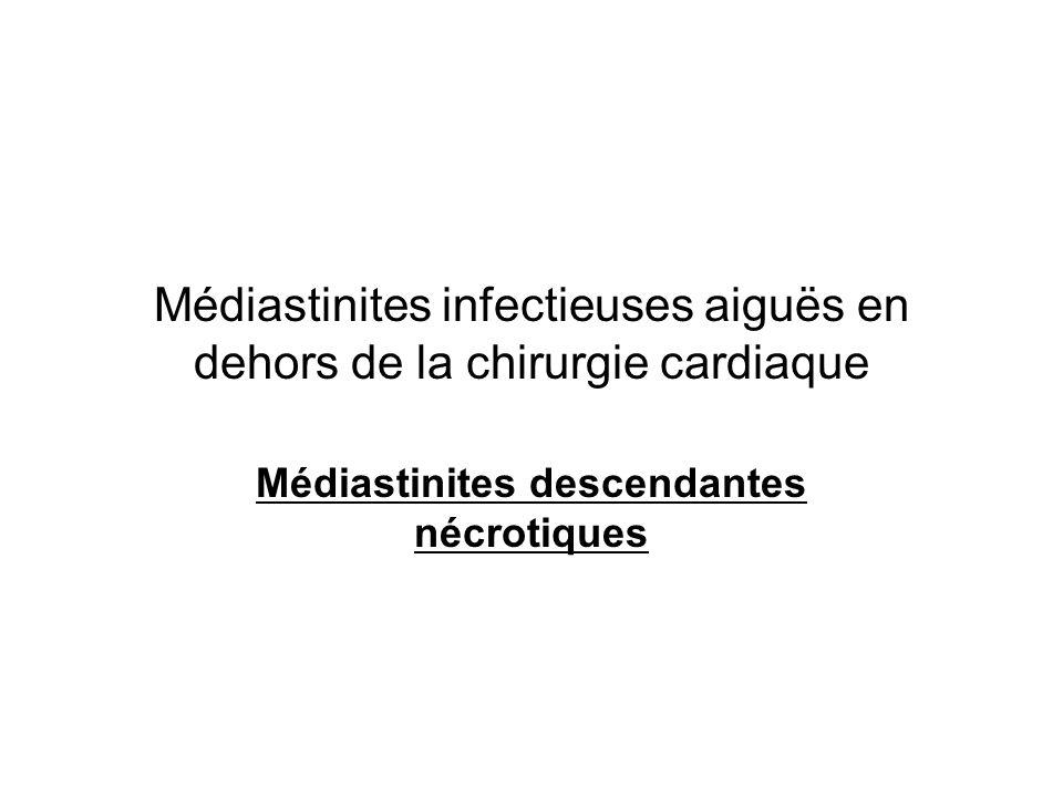 Médiastinites infectieuses aiguës en dehors de la chirurgie cardiaque Médiastinites descendantes nécrotiques