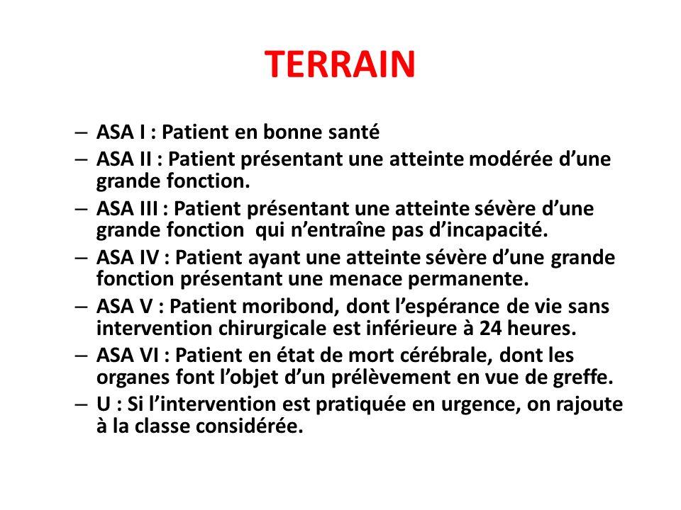TERRAIN – ASA I : Patient en bonne santé – ASA II : Patient présentant une atteinte modérée dune grande fonction. – ASA III : Patient présentant une a