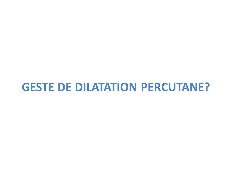 GESTE DE DILATATION PERCUTANE?