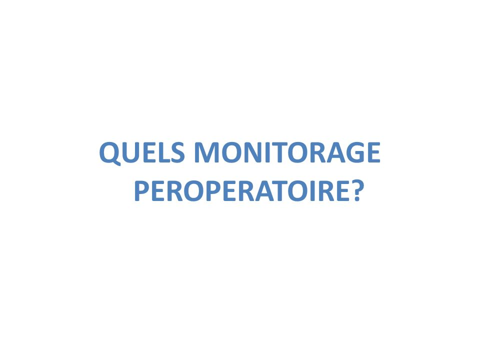 QUELS MONITORAGE PEROPERATOIRE?