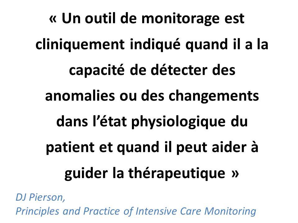 « Un outil de monitorage est cliniquement indiqué quand il a la capacité de détecter des anomalies ou des changements dans létat physiologique du pati