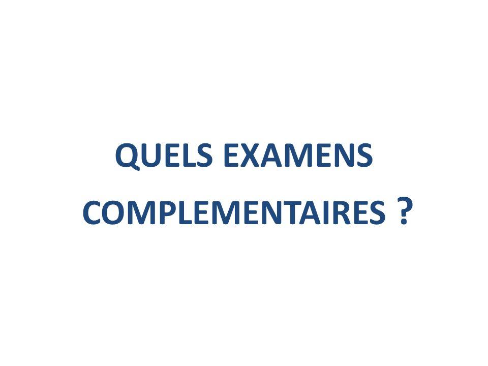 QUELS EXAMENS COMPLEMENTAIRES ?