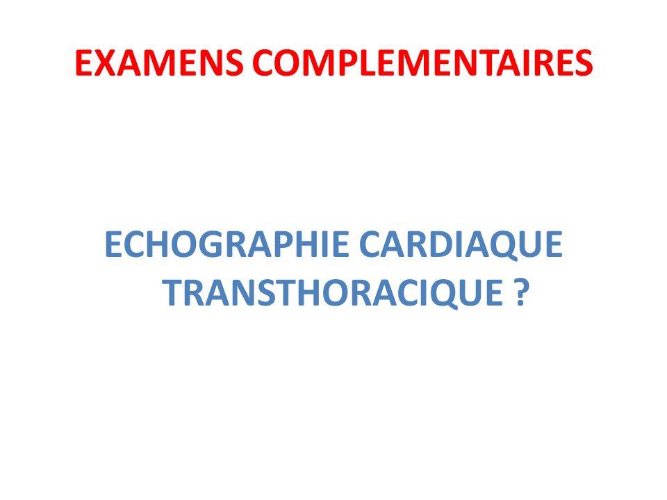EXAMENS COMPLEMENTAIRES ECHOGRAPHIE CARDIAQUE TRANSTHORACIQUE ?