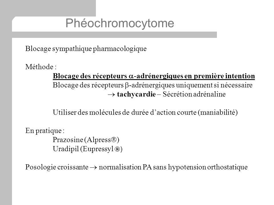 Blocage sympathique pharmacologique Méthode : Blocage des récepteurs -adrénergiques en première intention Blocage des récepteurs -adrénergiques unique