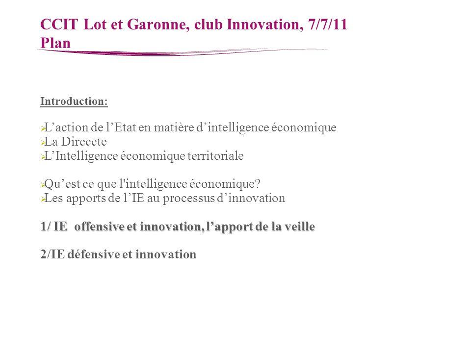 CCIT Lot et Garonne, club Innovation, 7/7/11 Plan Introduction: Laction de lEtat en matière dintelligence économique La Direccte LIntelligence économi