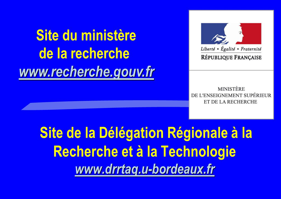 www.drrtaq.u-bordeaux.fr Site de la Délégation Régionale à la Recherche et à la Technologie www.drrtaq.u-bordeaux.fr www.drrtaq.u-bordeaux.fr Site du ministère www.recherche.gouv.fr www.recherche.gouv.fr de la recherche www.recherche.gouv.fr www.recherche.gouv.fr