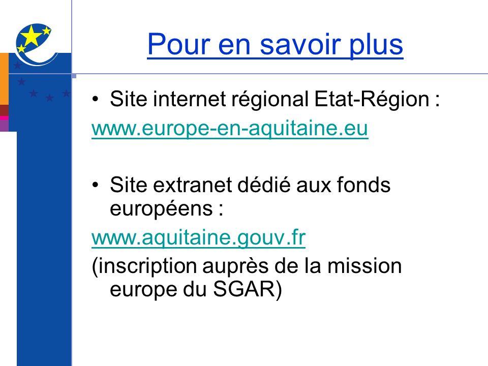 Pour en savoir plus Site internet régional Etat-Région : www.europe-en-aquitaine.eu Site extranet dédié aux fonds européens : www.aquitaine.gouv.fr (i