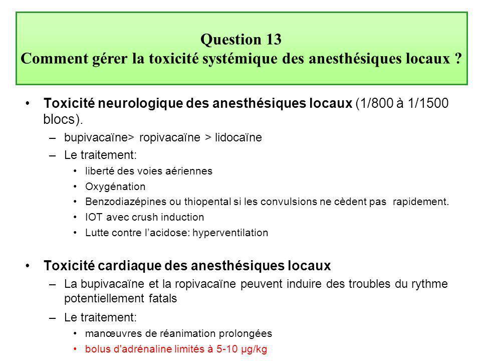 Toxicité neurologique des anesthésiques locaux (1/800 à 1/1500 blocs). –bupivacaïne> ropivacaïne > lidocaïne –Le traitement: liberté des voies aérienn