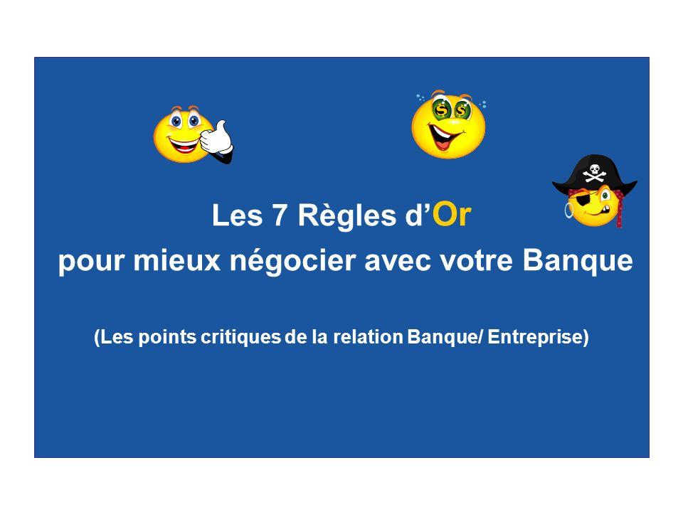 Septième Règle Valorisez votre contribution aux profits de votre banquier ou ….