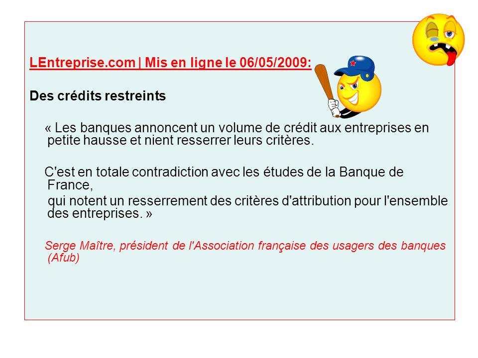 LEntreprise.com | Mis en ligne le 06/05/2009: Des crédits restreints « Les banques annoncent un volume de crédit aux entreprises en petite hausse et n