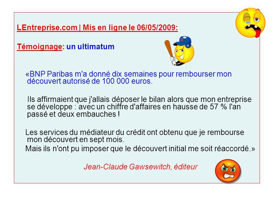 LEntreprise.com | Mis en ligne le 06/05/2009: Témoignage: un ultimatum «BNP Paribas m'a donné dix semaines pour rembourser mon découvert autorisé de 1