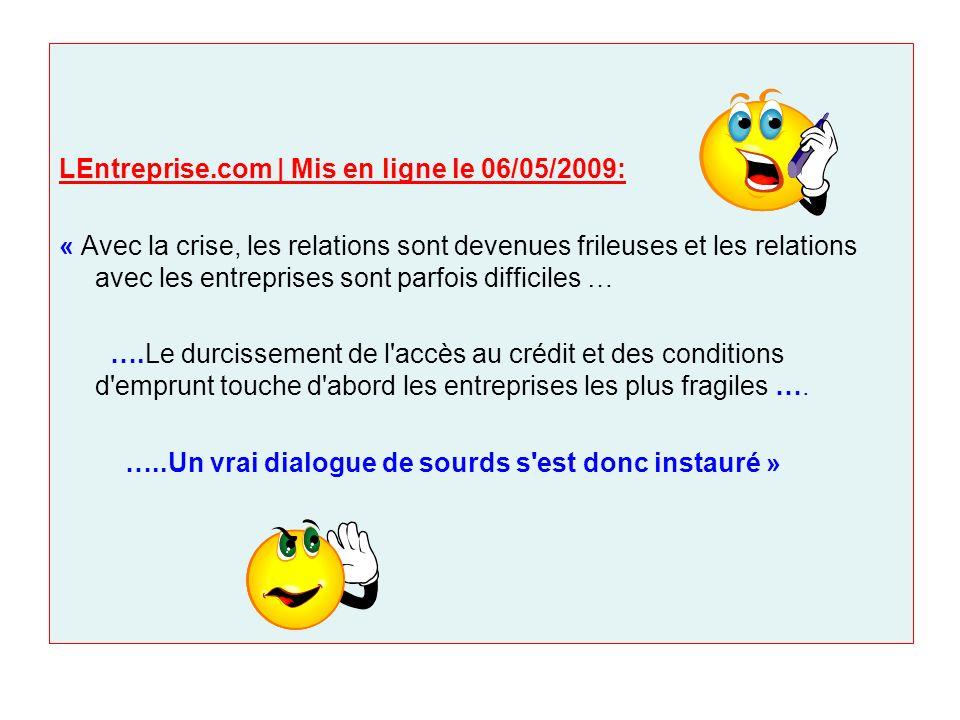 LEntreprise.com | Mis en ligne le 06/05/2009: « Avec la crise, les relations sont devenues frileuses et les relations avec les entreprises sont parfoi