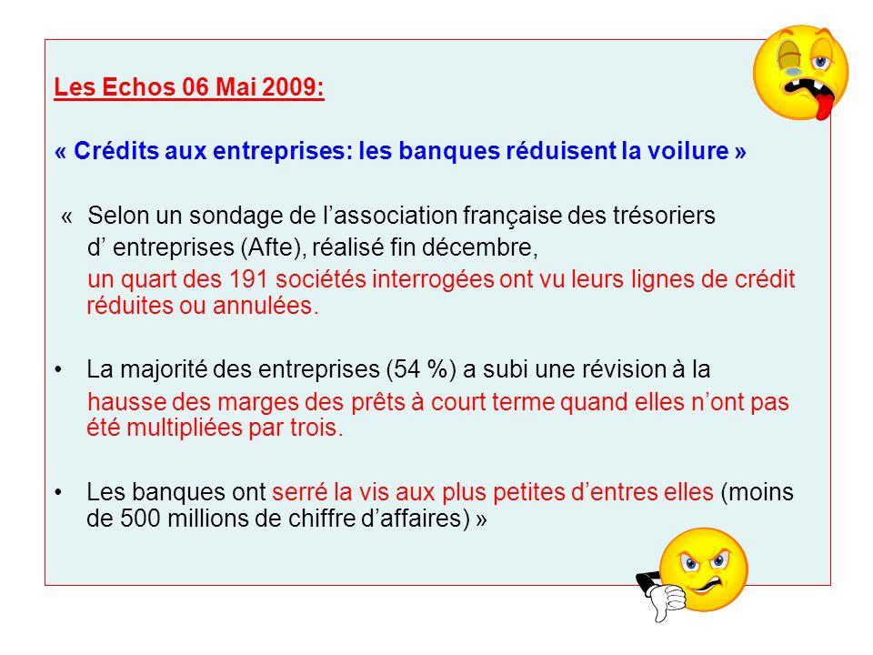 Les Echos 06 Mai 2009: « Crédits aux entreprises: les banques réduisent la voilure » « Selon un sondage de lassociation française des trésoriers d ent