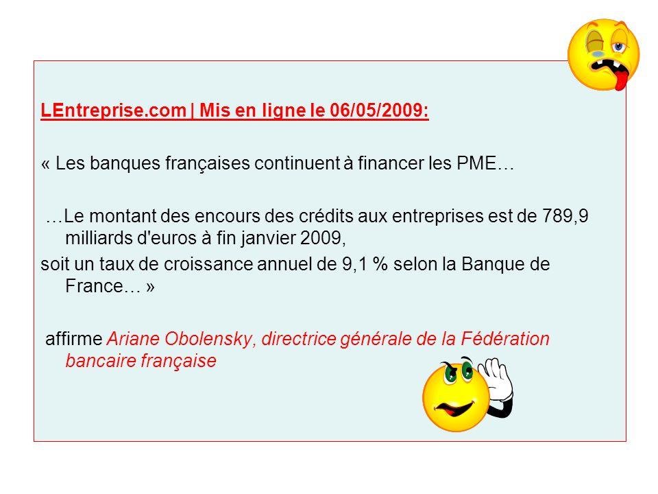 LEntreprise.com | Mis en ligne le 06/05/2009: « Les banques françaises continuent à financer les PME… …Le montant des encours des crédits aux entrepri