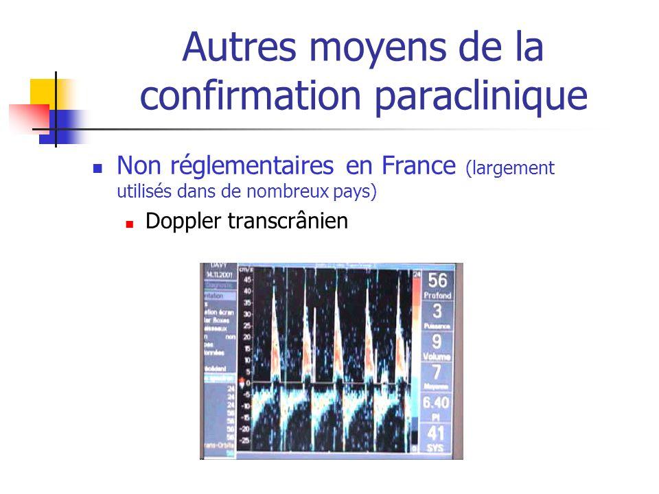 Autres moyens de la confirmation paraclinique Non réglementaires en France (largement utilisés dans de nombreux pays) Doppler transcrânien